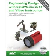 Engineering Design With Solidworks 2014 With Video Instruction: A Step-by-Step Project Based Approach Utilizing 3D Solid Modeling by Planchard, David C., 9781585038480