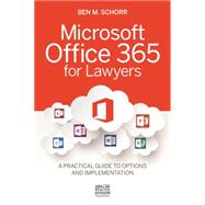 Microsoft Office 365 for Lawyers: A Practical Guide to Options and Implementation by Schorr, Ben M., 9781627228480