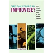 Who Can Afford to Improvise? James Baldwin and Black Music, the Lyric and the Listeners by Pavlic, Ed, 9780823268481