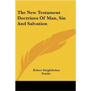 The New Testament Doctrines of Man, Sin and Salvation by Franks, Robert Sleightholme, 9781425498481