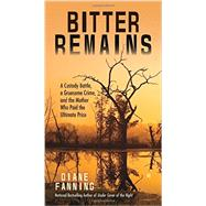 Bitter Remains by Fanning, Diane, 9780425278482