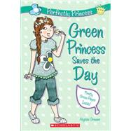 Perfectly Princess #3: Green Princess Saves the Day by Crowne, Alyssa; Alder, Charlotte, 9780545208482