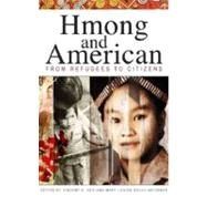 Hmong and American: From Refugees to Citizens by Her, Vincent K.; Buley-Meissner, Mary Louise, 9780873518482