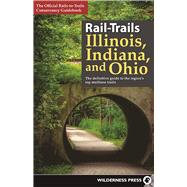 Rail-Trails Illinois, Indiana, and Ohio The definitive guide to the region's top multiuse trails by Unknown, 9780899978482