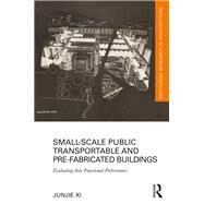 Small-Scale Public Transportable and Pre-Fabricated Buildings: Evaluating their Functional Performance by Xi; Junjie, 9781138698482