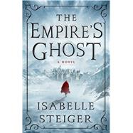 The Empire's Ghost by Steiger, Isabelle, 9781250088482