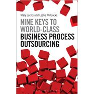 Nine Keys to World-Class Business Process Outsourcing by Lacity, Mary; Willcocks, Leslie, 9781472918482