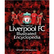 The Official Liverpool Fc Illustrated Encyclopedia by Anderson, Jeff; Done, Stephen, 9781780978482