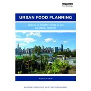 Urban Food Planning: Seeds of Transition in the Global North by Ilieva; Rositsa T., 9781138998483