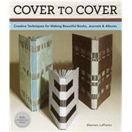 Cover To Cover 20th Anniversary Edition Creative Techniques For Making Beautiful Books, Journals & Albums by LaPlantz, Shereen, 9781454708483