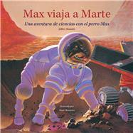 Max viaja a Marte / Max Travels to Mars by Bennett, Jeffrey; Okamoto, Alan, 9781937548483