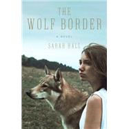The Wolf Border by Hall, Sarah, 9780062208484