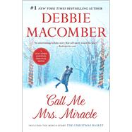 Call Me Mrs. Miracle The Christmas Basket by Macomber, Debbie, 9780778318484