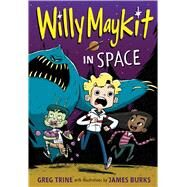 Willy Maykit in Space by Trine, Greg; Burks, James, 9780544668485