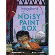The Noisy Paint Box: The Colors and Sounds of Kandinsky's Abstract Art by ROSENSTOCK, BARBGRANDPRE, MARY, 9780307978486