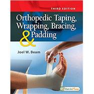 Orthopedic Taping, Wrapping, Bracing, & Padding by Beam, Joel W., 9780803658486