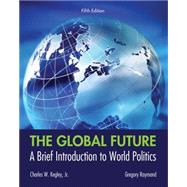 The Global Future A Brief Introduction to World Politics by Kegley, Charles W.; Raymond, Gregory A., 9781133608486