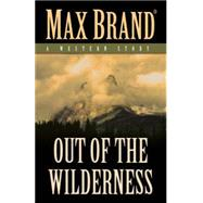 Out of the Wilderness: A Western Story by Brand, Max, 9781432828486