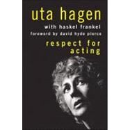 Respect for Acting by Hagen, Uta; Frankel, Haskel; Pierce, David Hyde, 9780470228487