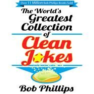 The World's Greatest Collection of Clean Jokes by Phillips, Bob, 9780736948487