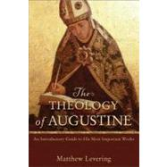 The Theology of Augustine: An Introductory Guide to His Most Important Works by Levering, Matthew, 9780801048487