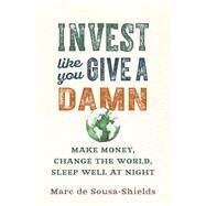 Invest Like You Give a Damn by De Sousa-shields, Marc, 9780865718487