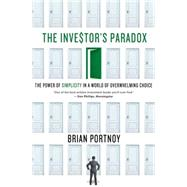 The Investor's Paradox The Power of Simplicity in a World of Overwhelming Choice by Portnoy, Brian, 9781137278487