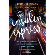 The Insulin Express by Liebermann, Oren; Gupta, Sanjay, Dr., 9781510718487