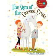 The Sign of the Carved Cross by Hendey, Lisa M.; Bower, Jenn, 9781616368487