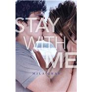 Stay With Me by Gray, Mila, 9781481488488