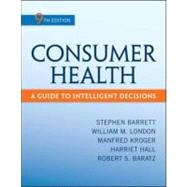 Consumer Health: A Guide To Intelligent Decisions by Barrett, Stephen; London, William; Kroger, Manfred; Hall, Harriet; Baratz, Robert, 9780078028489