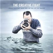 The Creative Fight Create Your Best Work and Live the Life You Imagine by Orwig, Chris, 9780134078489