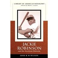 Jackie Robinson and the American Dilemma (Library of American Biography) by Wilson, John R.M., 9780205598489