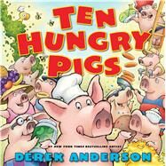 Ten Hungry Pigs by Anderson, Derek, 9780545168489