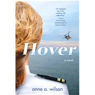 Hover A Novel by Wilson, Anne A., 9780765378491
