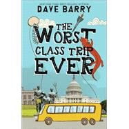 The Worst Class Trip Ever by Barry, Dave, 9781484708491