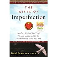 The Gifts of Imperfection: Let Go of Who You Think You're Supposed to Be and Embrace Who You Are by Brown, Brene, 9781592858491