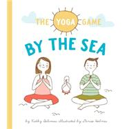 The Yoga Game by the Sea by Beliveau, Kathy; Holmes, Denise, 9781927018491