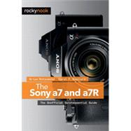 The Sony A7 and A7r: The Unofficial Quintessential Guide by Matsumoto, Brian; Roullard, Carol F., 9781937538491