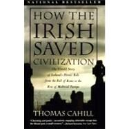 How the Irish Saved Civilization by CAHILL, THOMAS, 9780385418492