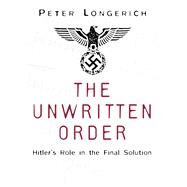 The Unwritten Order by Longerich, Peter, 9780750968492