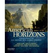 Reading American Horizons U.S. History in a Global Context, Volume I: To 1877 by Schaller, Michael; Schulzinger, Robert; BezIs-Selfa, John; Thomas Greenwood, Janette; Kirk, Andrew; Purcell, Sarah J.; Sheehan-Dean, Aaron, 9780199768493