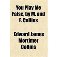 You Play Me False by Collins, Edward James Mortimer; Collins, Frances, 9780217958493