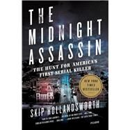 The Midnight Assassin Panic, Scandal, and the Hunt for America's First Serial Killer by Hollandsworth, Skip, 9781250118493