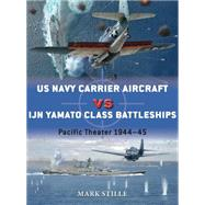 US Navy Carrier Aircraft vs IJN Yamato Class Battleships Pacific Theater 1944–45 by Stille, Mark; Laurier, Jim, 9781472808493
