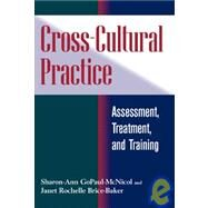 Cross-Cultural Practice : Assessment, Treatment, and Training by Sharon-Ann Gopaul-McNicol; Janet Brice-Baker, 9780471148494
