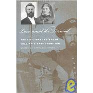 Love amid the Turmoil : The Civil War Letters of William and Mary Vermilion by Vermilion, William; Vermilion, Mary; Elder, Donald C.; Elder, Donald C., 9780877458494