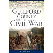 Guilford County and the Civil War by Moore, Carol, 9781626198494