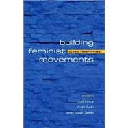 Building Feminist Movements and Organizations Global Perspectives by Alpizar, Lydia; Durán, Anahi; Garrido, Anahi Russo, 9781842778494