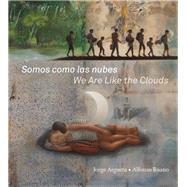 Somos como las nubes / We Are Like the Clouds by Argueta, Jorge; Ruano, Alfonso, 9781554988495